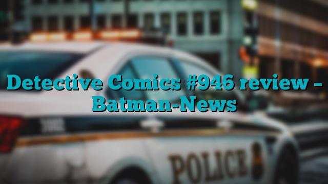 Detective Comics #946 review – Batman-News
