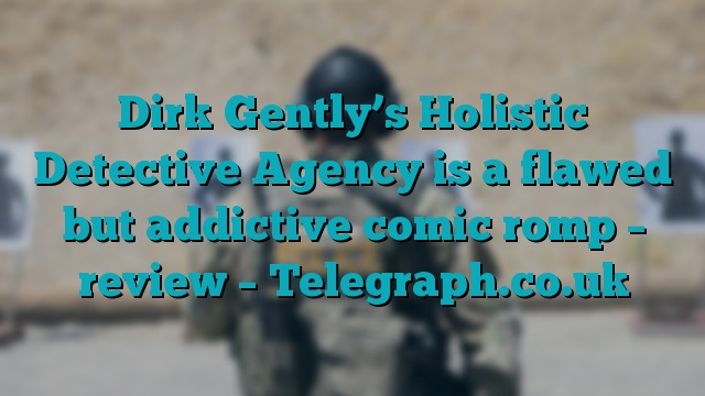Dirk Gently's Holistic Detective Agency is a flawed but addictive comic romp – review – Telegraph.co.uk