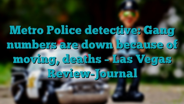 Metro Police detective: Gang numbers are down because of moving, deaths – Las Vegas Review-Journal