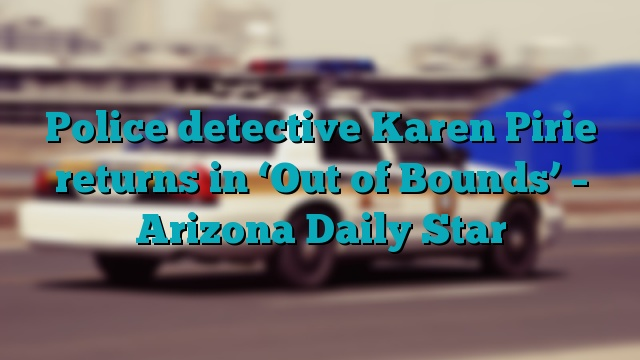 Police detective Karen Pirie returns in 'Out of Bounds' – Arizona Daily Star