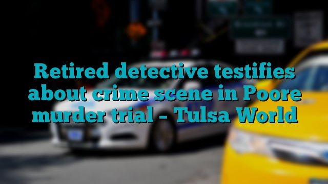 Retired detective testifies about crime scene in Poore