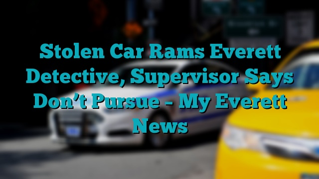 Stolen Car Rams Everett Detective, Supervisor Says Don't Pursue – My Everett News