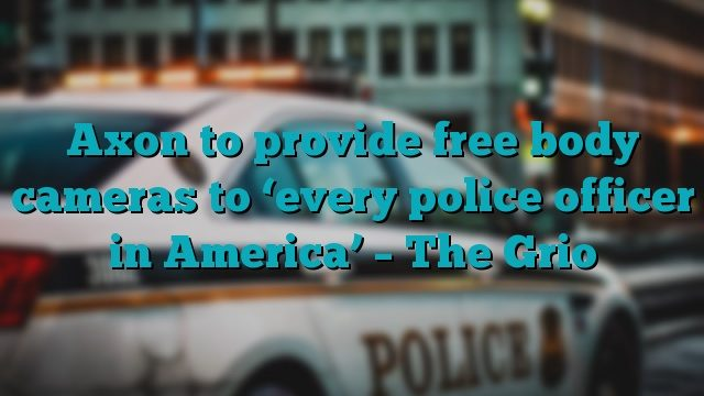 Axon to provide free body cameras to 'every police officer in America' – The Grio